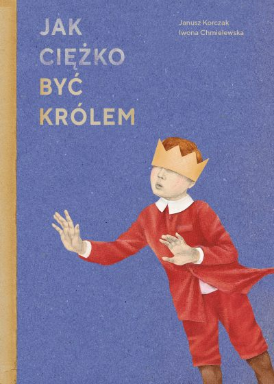 Jak ciężko być królem Iwona Chmielewska, Janusz Korczak