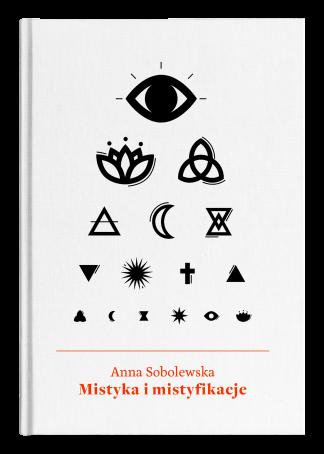 Anna Sobolewska: Mistyka i mistyfikacje - Wydawnictwo Wolno