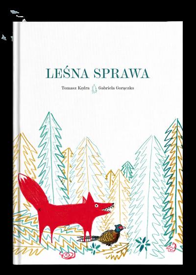 Leśna sprawa, tekst: Tomasz Kędra, ilustracje: Gabriela Gorączko, wydawca: Wydawnictwo Wolno