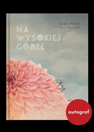 Tytuł: Na wysokiej górze, tekst: Krystyna Miłobędzka, ilustracje: Iwona Chmielewska, Wydawnictwo Wolno, książka z autografem autorek