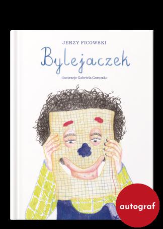 Tytuł: Bylejaczek, autor: Jerzy Ficowski, ilustracje: Gabriela Gorączko, z autografem ilustratorki