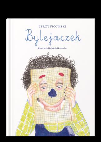 Tytuł: Bylejaczek, autor: Jerzy Ficowski, ilustracje: Gabriela Gorączko, Wydawnictwo Wolno