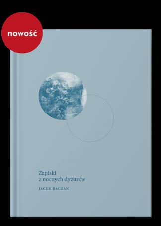 Jacek Baczak – prozaik, pracownik socjalny, autor książki Zapiski z nocnych dyżurów