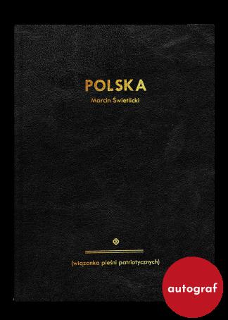 Tytuł: Polska (wiązanka pieśni patriotycznych), autor: Marcin Świetlicki, kolaże: Alicja Biała, Wydawnictwo Wolno; egzemplarz z autografem